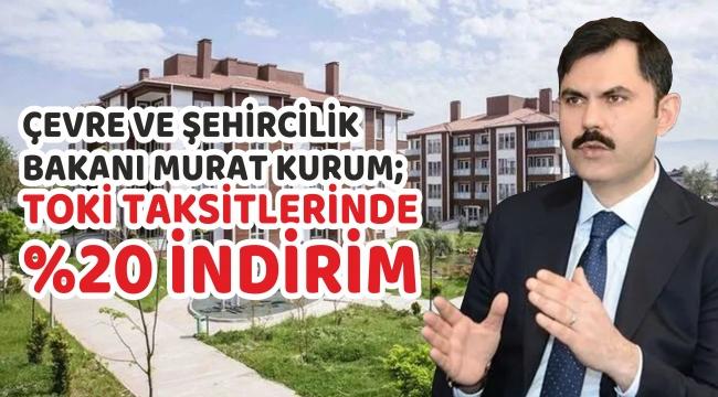 Bakan Murat Kurum, TOKİ Taksitlerinde Yüzde 20 İndirim